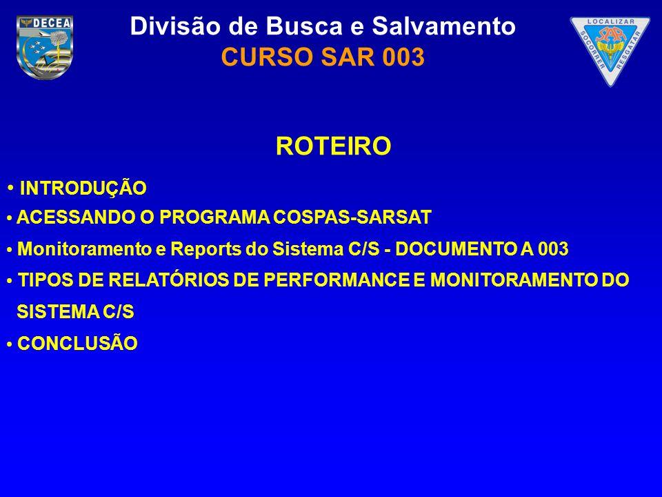 Divisão de Busca e Salvamento CURSO SAR 003 INTRODUÇÃO ACESSANDO O PROGRAMA COSPAS-SARSAT Monitoramento e Reports do Sistema C/S - DOCUMENTO A 003 TIP