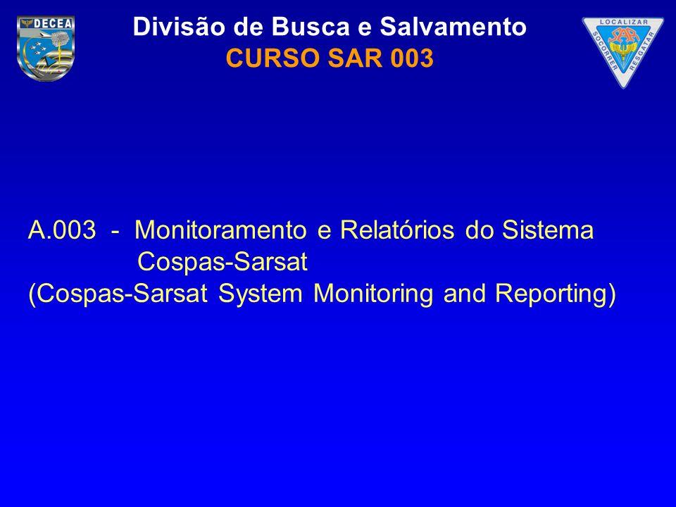Divisão de Busca e Salvamento CURSO SAR 003 A.003 - Monitoramento e Relatórios do Sistema Cospas-Sarsat (Cospas-Sarsat System Monitoring and Reporting