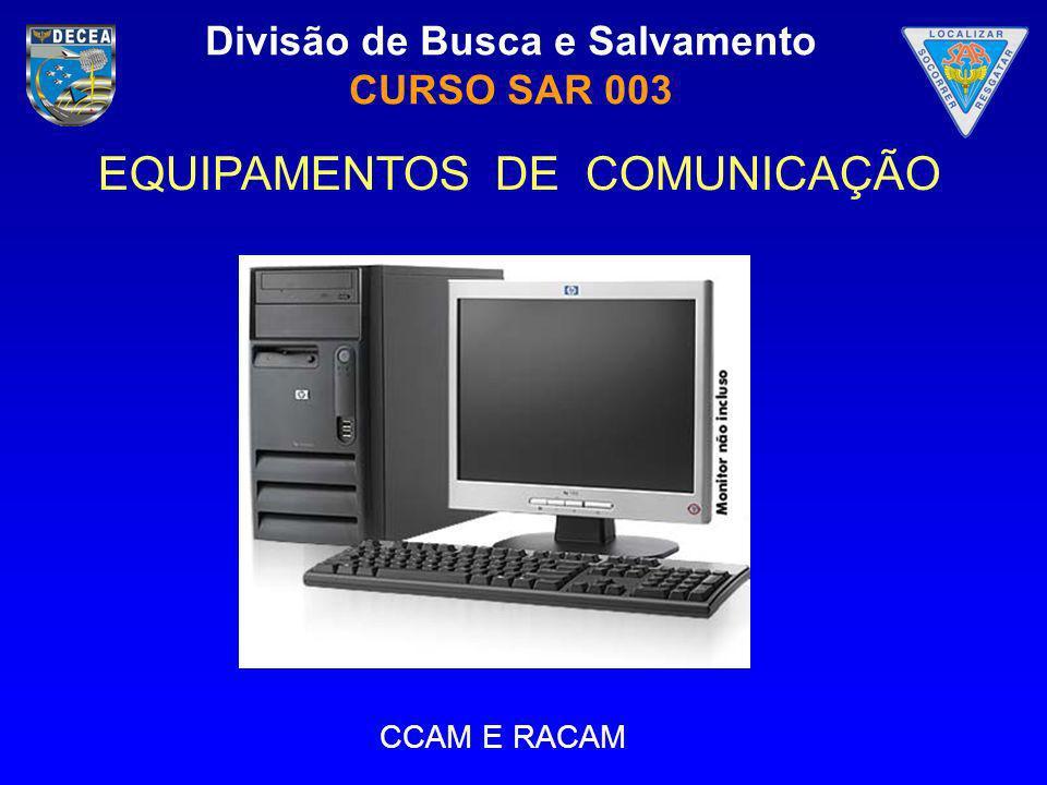 Divisão de Busca e Salvamento CURSO SAR 003 EQUIPAMENTOS DE COMUNICAÇÃO CCAM E RACAM