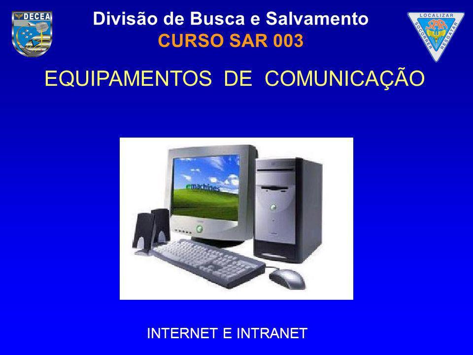 Divisão de Busca e Salvamento CURSO SAR 003 EQUIPAMENTOS DE COMUNICAÇÃO INTERNET E INTRANET