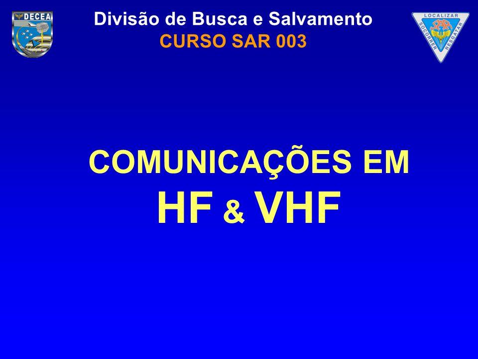 Divisão de Busca e Salvamento CURSO SAR 003 OBJETIVO Compreender o funcionamento das comunicações em RF, principalmente as faixas de HF e VHF.