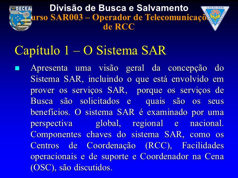 Divisão de Busca e Salvamento Curso SAR003 – Operador de Telecomunicações de RCC Capítulo 1 – O Sistema SAR Apresenta uma visão geral da concepção do