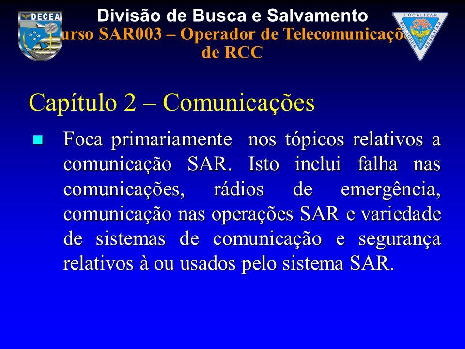 Divisão de Busca e Salvamento Curso SAR003 – Operador de Telecomunicações de RCC Capítulo 2 – Comunicações Foca primariamente nos tópicos relativos a