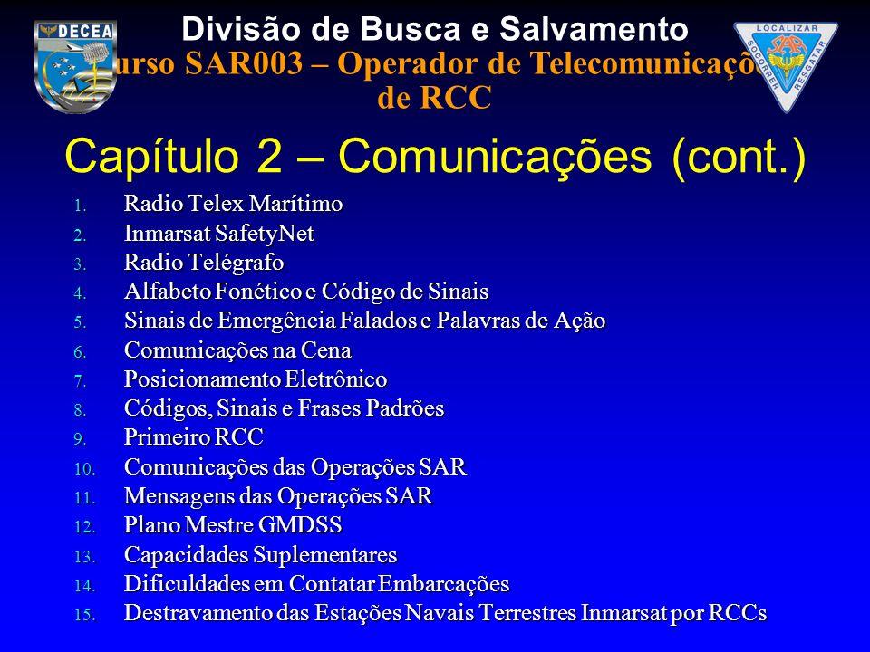 Divisão de Busca e Salvamento Curso SAR003 – Operador de Telecomunicações de RCC 1. Radio Telex Marítimo 2. Inmarsat SafetyNet 3. Radio Telégrafo 4. A