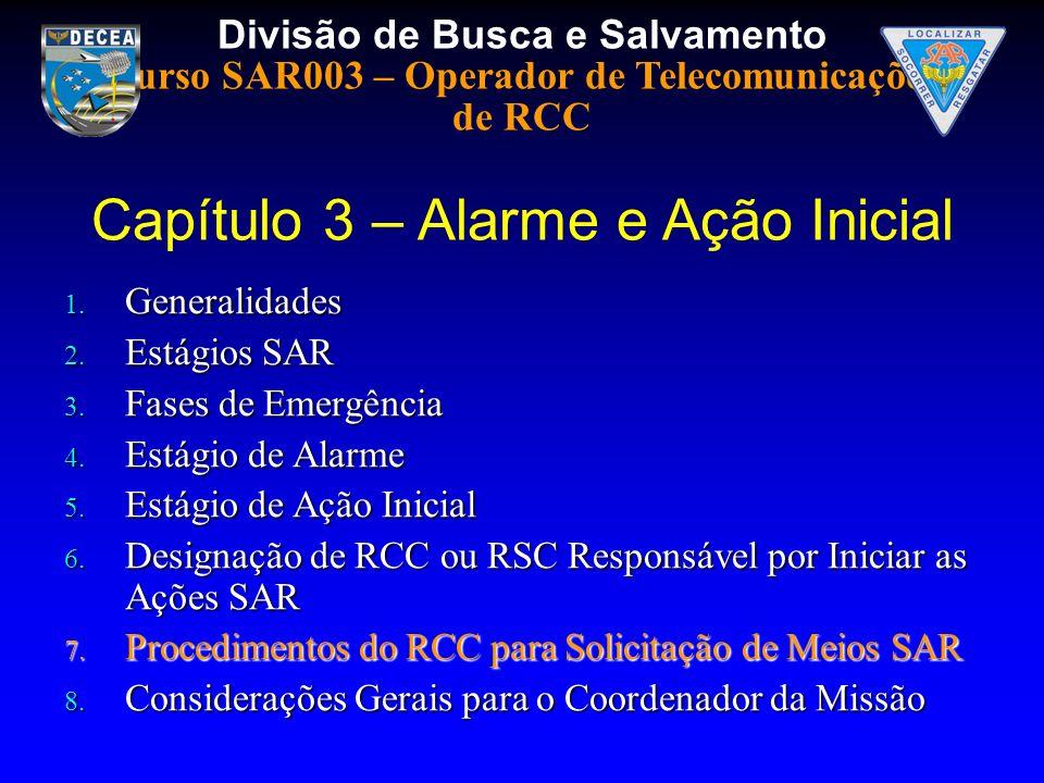 Divisão de Busca e Salvamento Curso SAR003 – Operador de Telecomunicações de RCC 1. Generalidades 2. Estágios SAR 3. Fases de Emergência 4. Estágio de