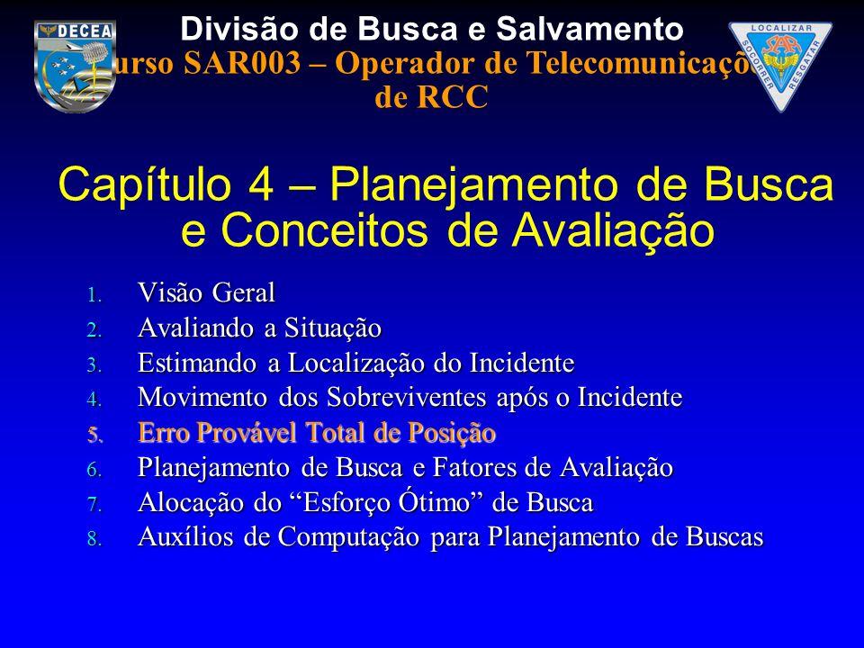 Divisão de Busca e Salvamento Curso SAR003 – Operador de Telecomunicações de RCC 1. Visão Geral 2. Avaliando a Situação 3. Estimando a Localização do