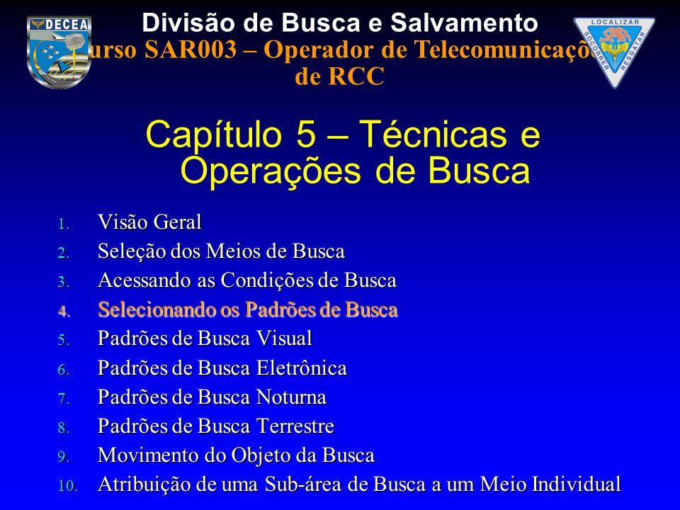 Divisão de Busca e Salvamento Curso SAR003 – Operador de Telecomunicações de RCC 1. Visão Geral 2. Seleção dos Meios de Busca 3. Acessando as Condiçõe