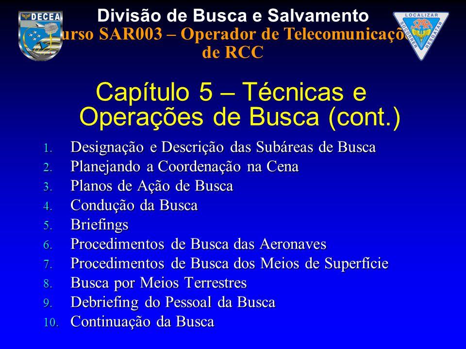Divisão de Busca e Salvamento Curso SAR003 – Operador de Telecomunicações de RCC 1. Designação e Descrição das Subáreas de Busca 2. Planejando a Coord