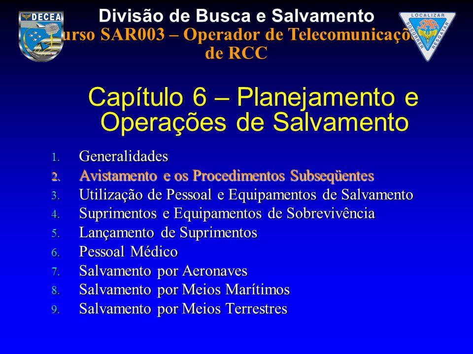 Divisão de Busca e Salvamento Curso SAR003 – Operador de Telecomunicações de RCC 1. Generalidades 2. Avistamento e os Procedimentos Subseqüentes 3. Ut