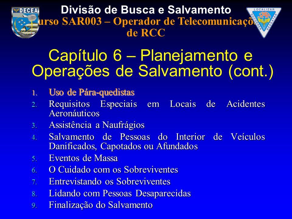 Divisão de Busca e Salvamento Curso SAR003 – Operador de Telecomunicações de RCC 1. Uso de Pára-quedistas 2. Requisitos Especiais em Locais de Acident
