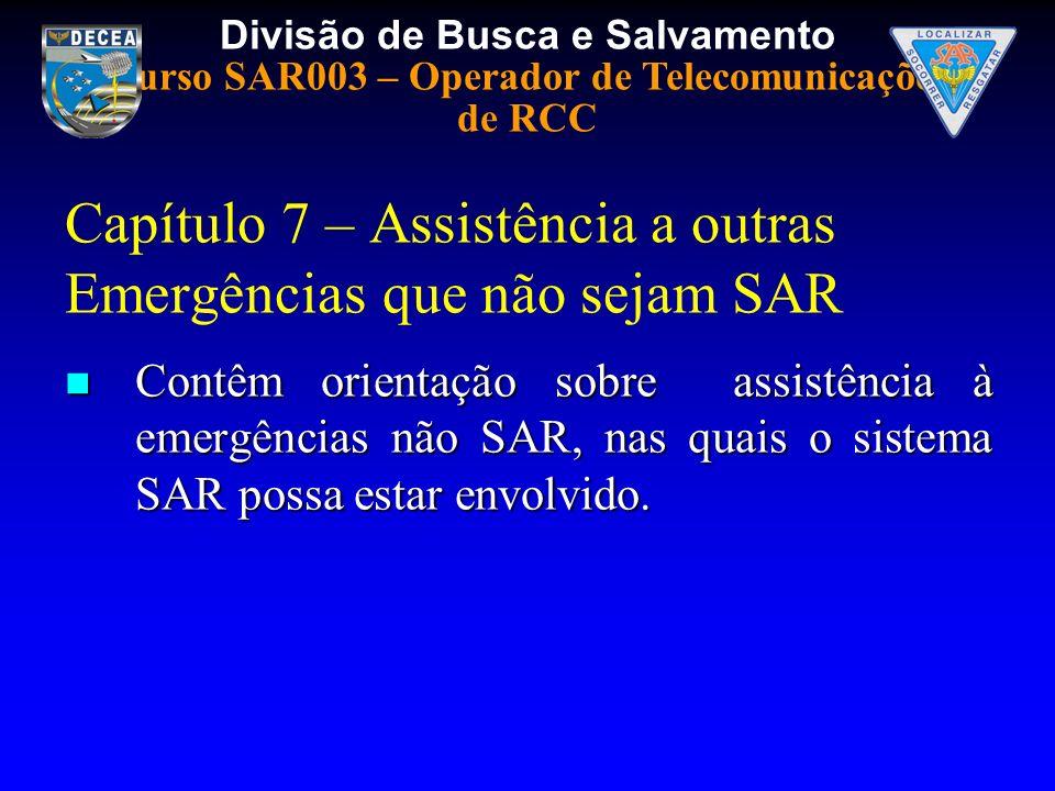 Divisão de Busca e Salvamento Curso SAR003 – Operador de Telecomunicações de RCC Capítulo 7 – Assistência a outras Emergências que não sejam SAR Contê