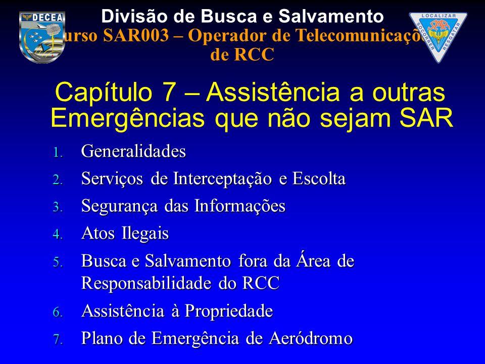 Divisão de Busca e Salvamento Curso SAR003 – Operador de Telecomunicações de RCC 1. Generalidades 2. Serviços de Interceptação e Escolta 3. Segurança