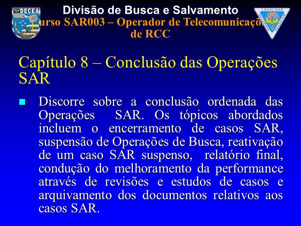 Divisão de Busca e Salvamento Curso SAR003 – Operador de Telecomunicações de RCC Capítulo 8 – Conclusão das Operações SAR Discorre sobre a conclusão o