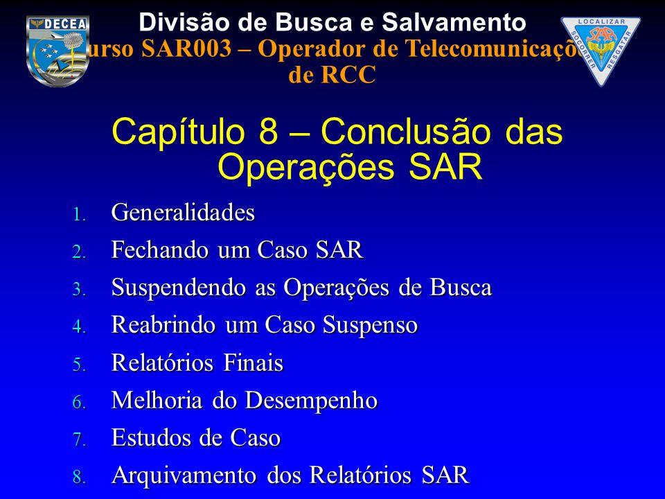 Divisão de Busca e Salvamento Curso SAR003 – Operador de Telecomunicações de RCC 1. Generalidades 2. Fechando um Caso SAR 3. Suspendendo as Operações