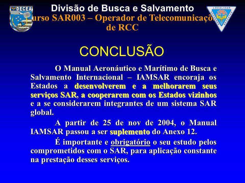 Divisão de Busca e Salvamento Curso SAR003 – Operador de Telecomunicações de RCC O Manual Aeronáutico e Marítimo de Busca e Salvamento Internacional –