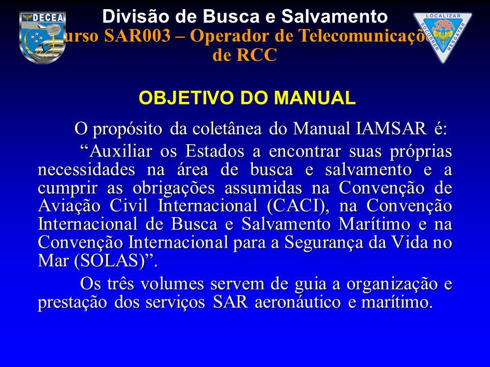 Divisão de Busca e Salvamento Curso SAR003 – Operador de Telecomunicações de RCC O propósito da coletânea do Manual IAMSAR é: O propósito da coletânea