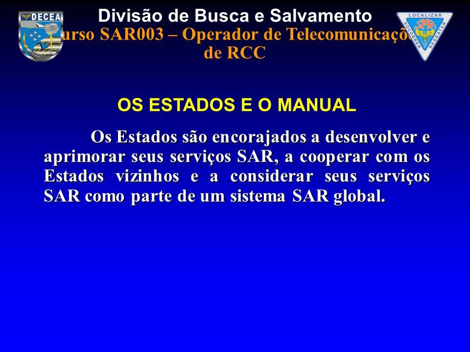 Divisão de Busca e Salvamento Curso SAR003 – Operador de Telecomunicações de RCC Os Estados são encorajados a desenvolver e aprimorar seus serviços SA