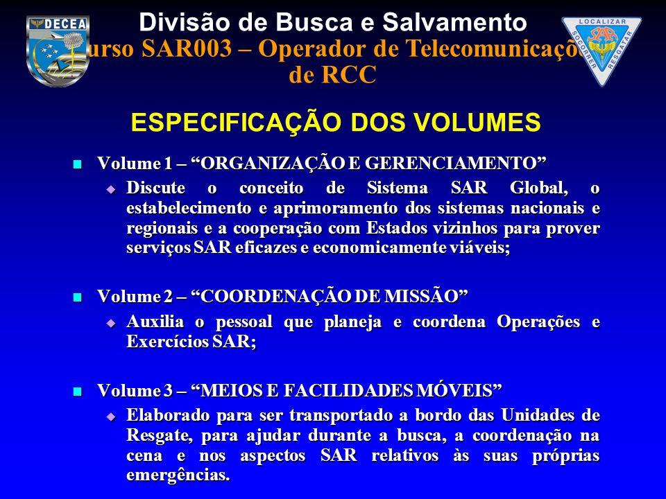 Divisão de Busca e Salvamento Curso SAR003 – Operador de Telecomunicações de RCC Volume 1 – ORGANIZAÇÃO E GERENCIAMENTO Volume 1 – ORGANIZAÇÃO E GEREN