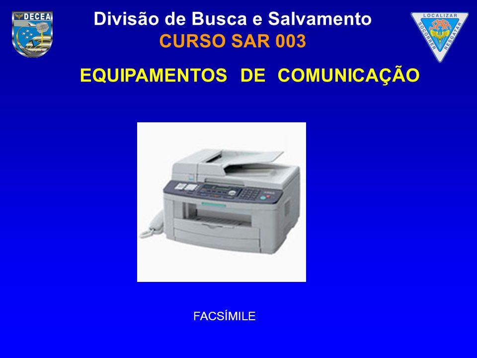 Divisão de Busca e Salvamento CURSO SAR 003 FACSÍMILE EQUIPAMENTOS DE COMUNICAÇÃO