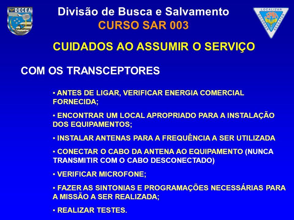 Divisão de Busca e Salvamento CURSO SAR 003 COM OS TRANSCEPTORES ANTES DE LIGAR, VERIFICAR ENERGIA COMERCIAL FORNECIDA; ENCONTRAR UM LOCAL APROPRIADO