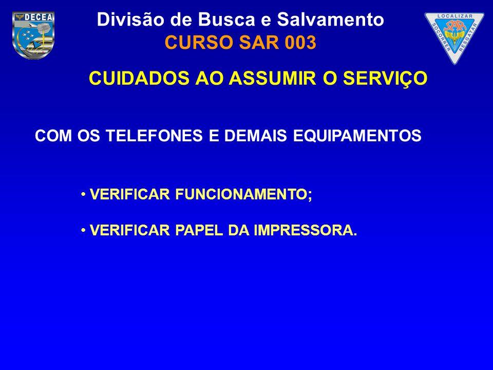 Divisão de Busca e Salvamento CURSO SAR 003 COM OS TELEFONES E DEMAIS EQUIPAMENTOS VERIFICAR FUNCIONAMENTO; VERIFICAR PAPEL DA IMPRESSORA. CUIDADOS AO
