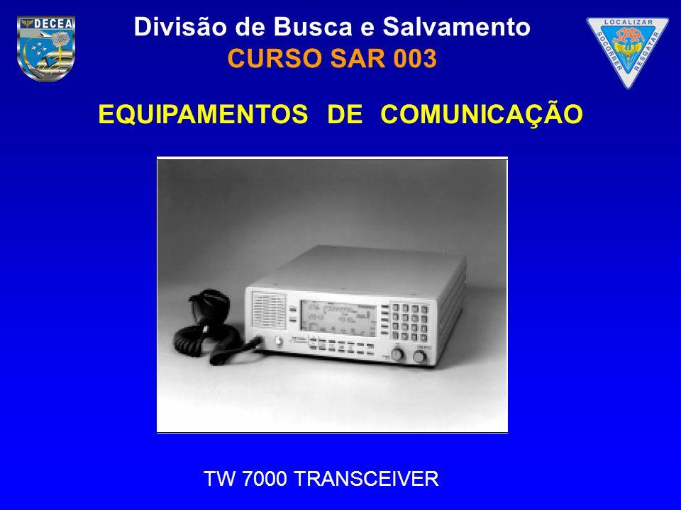 Divisão de Busca e Salvamento CURSO SAR 003 TW 7000 TRANSCEIVER EQUIPAMENTOS DE COMUNICAÇÃO