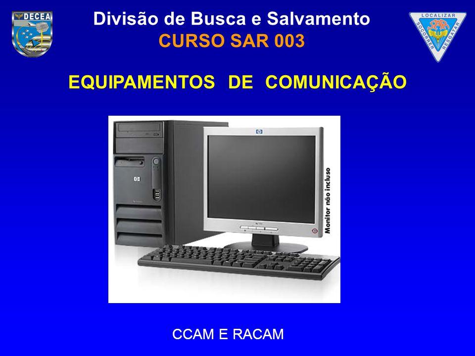 Divisão de Busca e Salvamento CURSO SAR 003 CCAM E RACAM EQUIPAMENTOS DE COMUNICAÇÃO