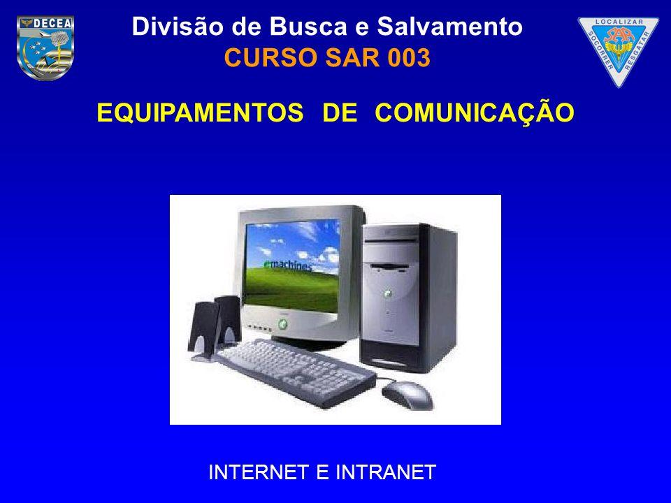 Divisão de Busca e Salvamento CURSO SAR 003 INTERNET E INTRANET EQUIPAMENTOS DE COMUNICAÇÃO