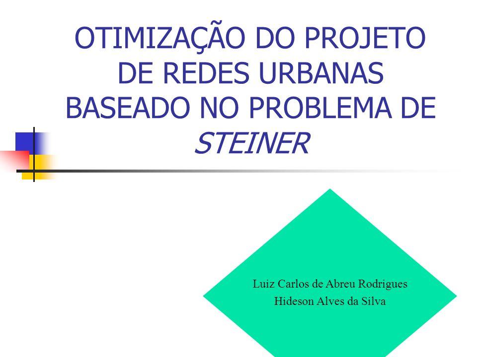 OTIMIZAÇÃO DO PROJETO DE REDES URBANAS BASEADO NO PROBLEMA DE STEINER Luiz Carlos de Abreu Rodrigues Hideson Alves da Silva