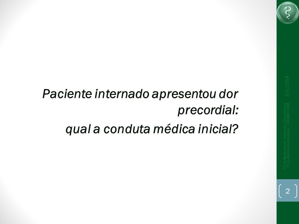 Paciente internado apresentou dor precordial: qual a conduta médica inicial.