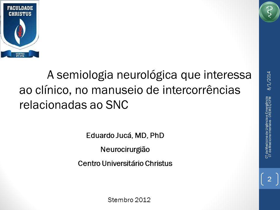 8/1/2014 CT de Medicina de Urgência e Emergência CT de Medicina Intensiva - CREMEC/CFM 3 Exame neurológico : Mais simples do que se acredita