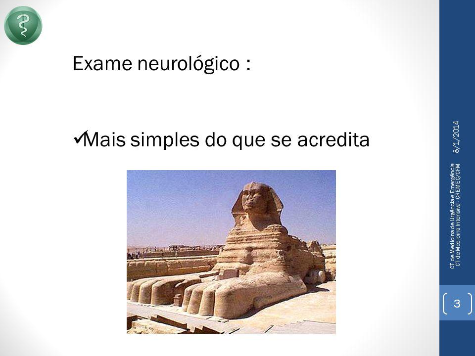 8/1/2014 CT de Medicina de Urgência e Emergência CT de Medicina Intensiva - CREMEC/CFM 4 Exame neurológico : Mais útil do que se acredita