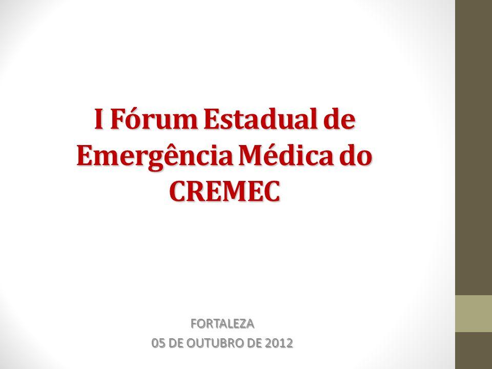 I Fórum Estadual de Emergência Médica do CREMEC FORTALEZA 05 DE OUTUBRO DE 2012