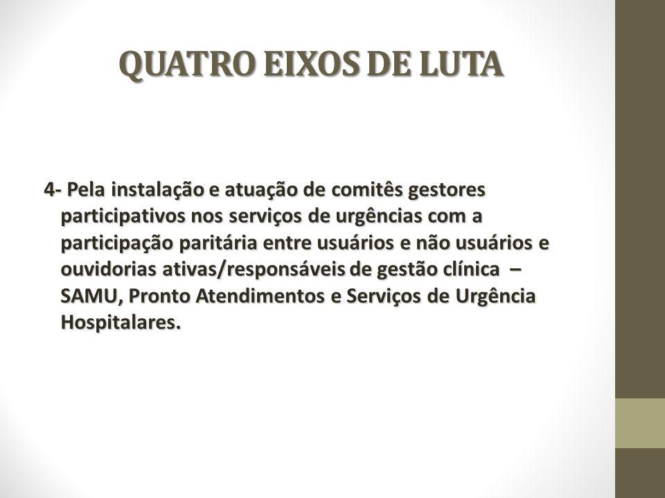QUATRO EIXOS DE LUTA 4- Pela instalação e atuação de comitês gestores participativos nos serviços de urgências com a participação paritária entre usuá