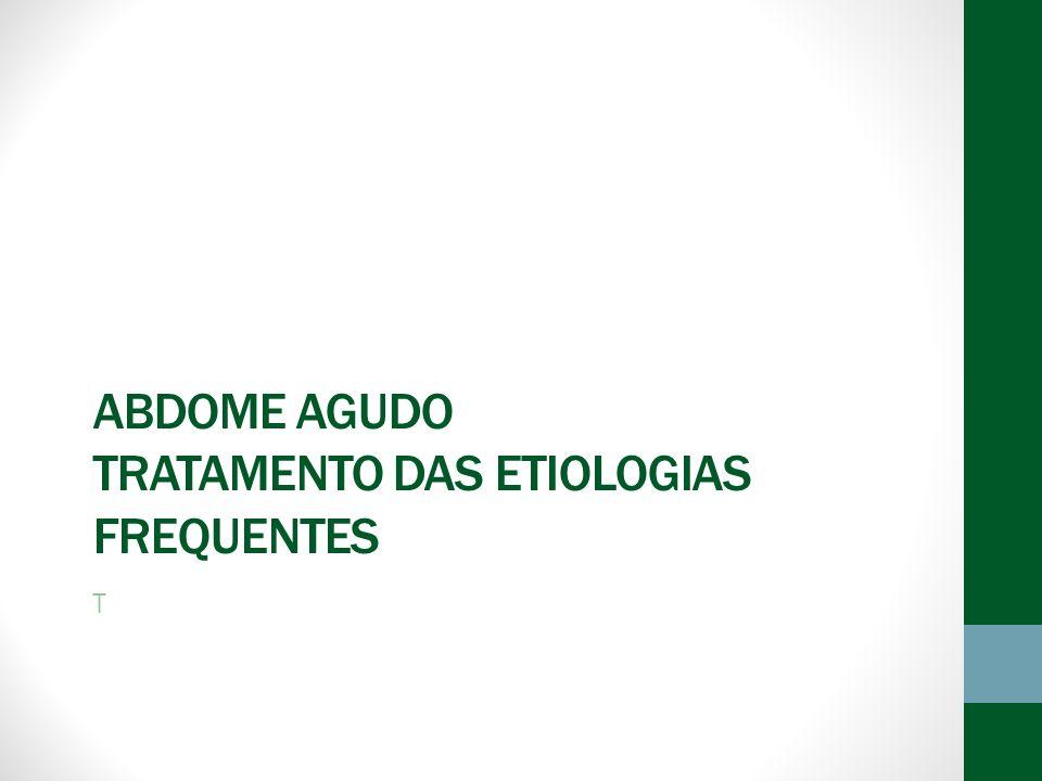 ABDOME AGUDO TRATAMENTO DAS ETIOLOGIAS FREQUENTES T