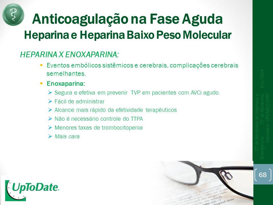 Anticoagulação na Fase Aguda Heparina e Heparina Baixo Peso Molecular HEPARINA X ENOXAPARINA: Eventos embólicos sistêmicos e cerebrais, complicações cerebrais semelhantes.