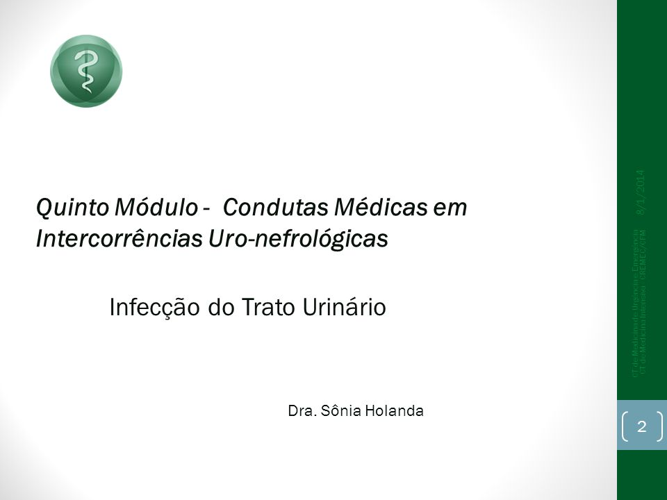 Quinto Módulo - Condutas Médicas em Intercorrências Uro-nefrológicas 8/1/2014 CT de Medicina de Urgência e Emergência CT de Medicina Intensiva - CREME