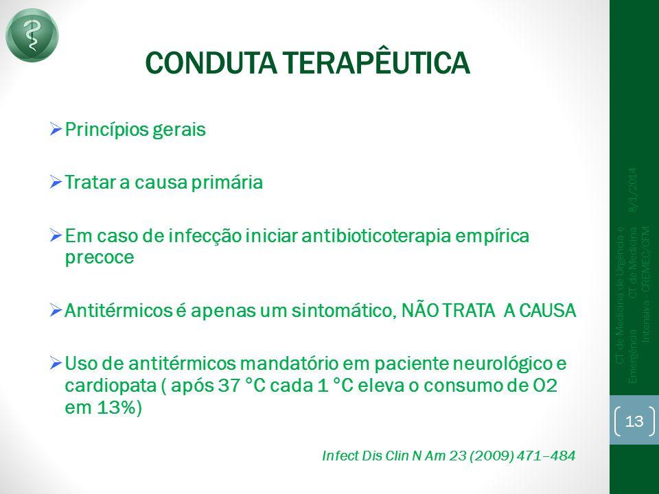 CONDUTA TERAPÊUTICA Princípios gerais Tratar a causa primária Em caso de infecção iniciar antibioticoterapia empírica precoce Antitérmicos é apenas um