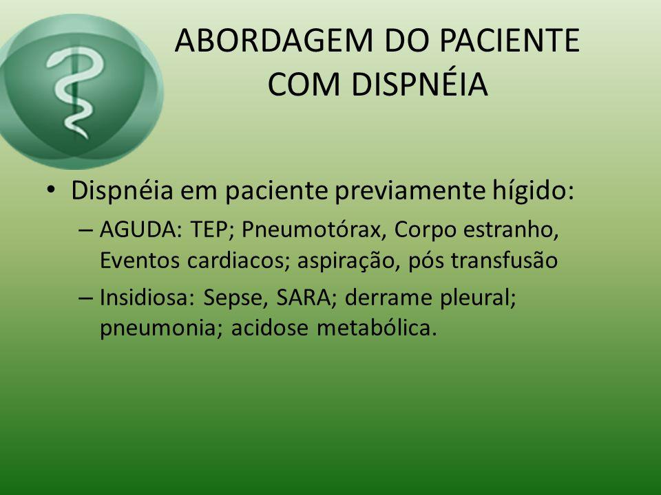 ABORDAGEM DO PACIENTE COM DISPNÉIA Dispnéia em pcts com patologia previa: – AGUDA: Agudização da Dç de base.