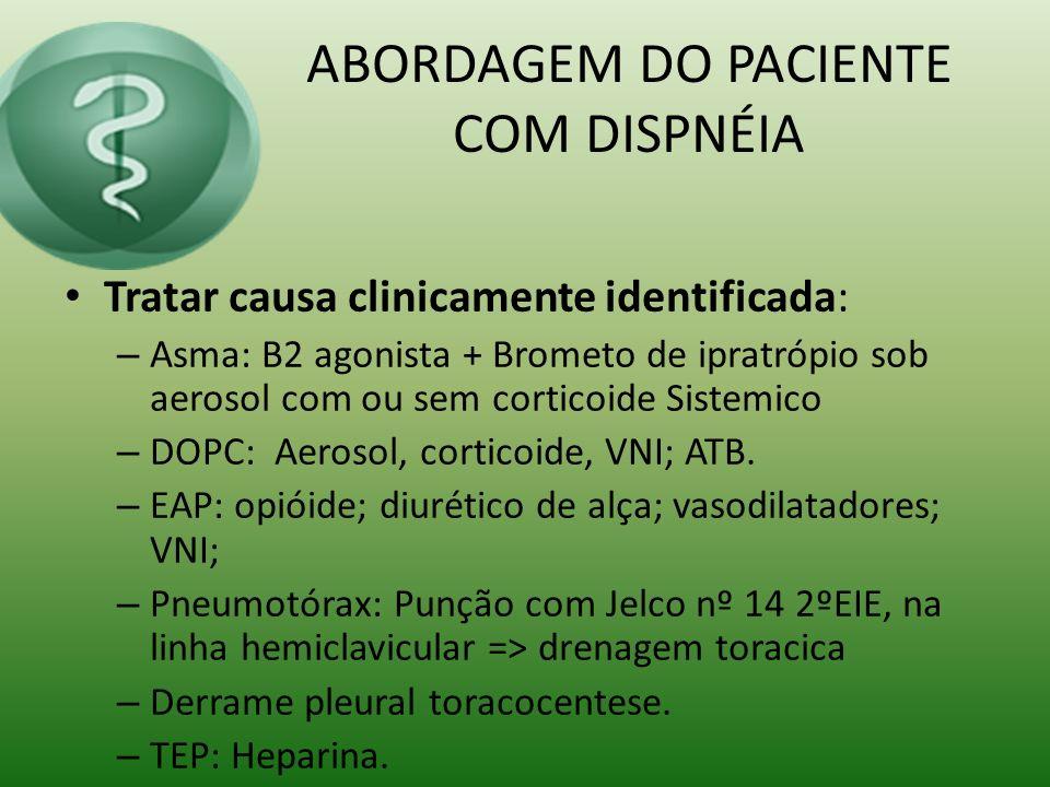 ABORDAGEM DO PACIENTE COM DISPNÉIA ECG Raio x de tórax no leito Gasometria arterial Eletrolitos; HC; uréia creatinina, PCR, glicemia.
