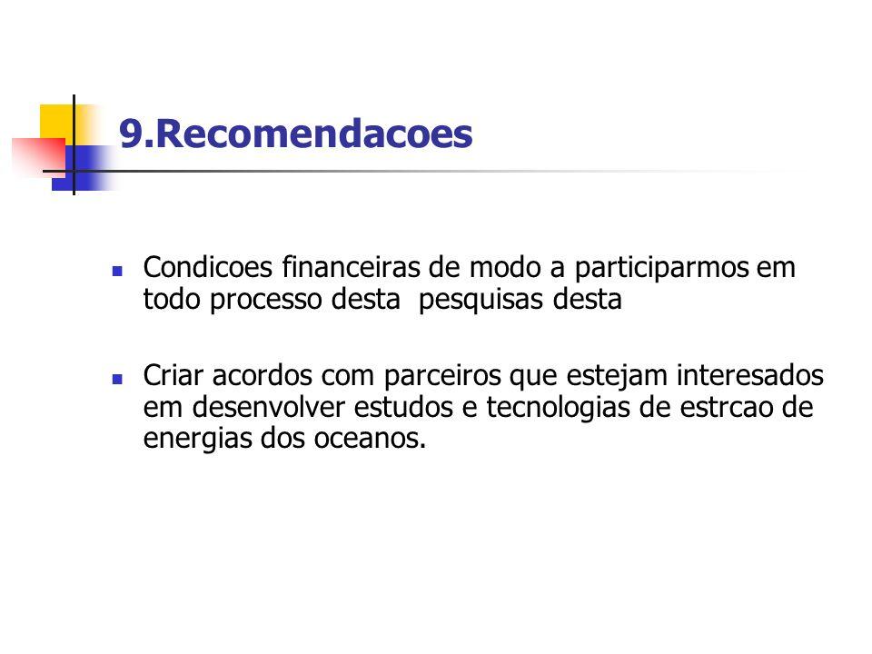 9.Recomendacoes Condicoes financeiras de modo a participarmos em todo processo desta pesquisas desta Criar acordos com parceiros que estejam interesad