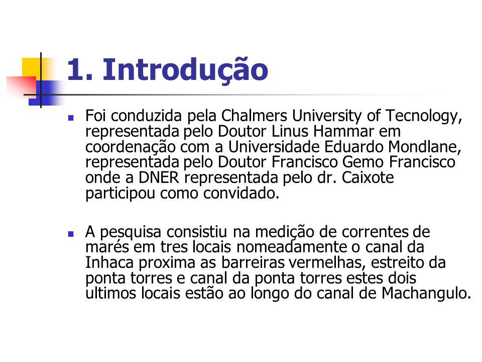 1. Introdução Foi conduzida pela Chalmers University of Tecnology, representada pelo Doutor Linus Hammar em coordenação com a Universidade Eduardo Mon