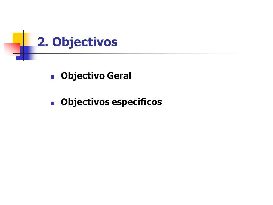 2. Objectivos Objectivo Geral Objectivos especificos