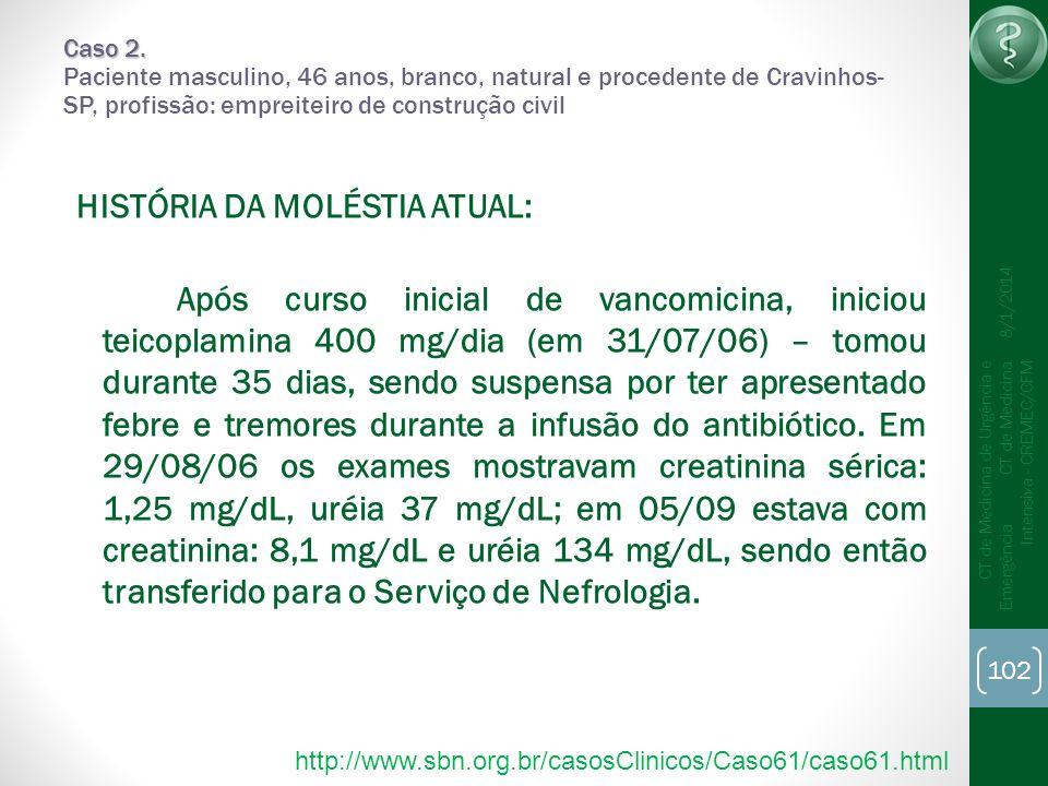 102 CT de Medicina de Urgência e Emergência CT de Medicina Intensiva - CREMEC/CFM 8/1/2014 Caso 2. Caso 2. Paciente masculino, 46 anos, branco, natura