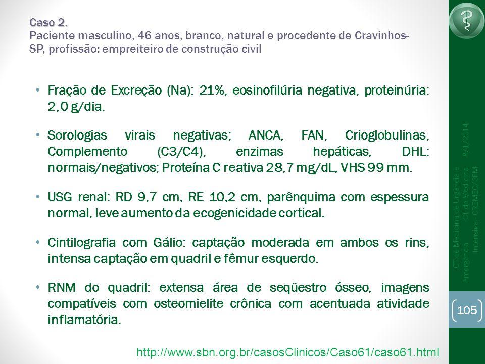 105 CT de Medicina de Urgência e Emergência CT de Medicina Intensiva - CREMEC/CFM 8/1/2014 Caso 2. Caso 2. Paciente masculino, 46 anos, branco, natura