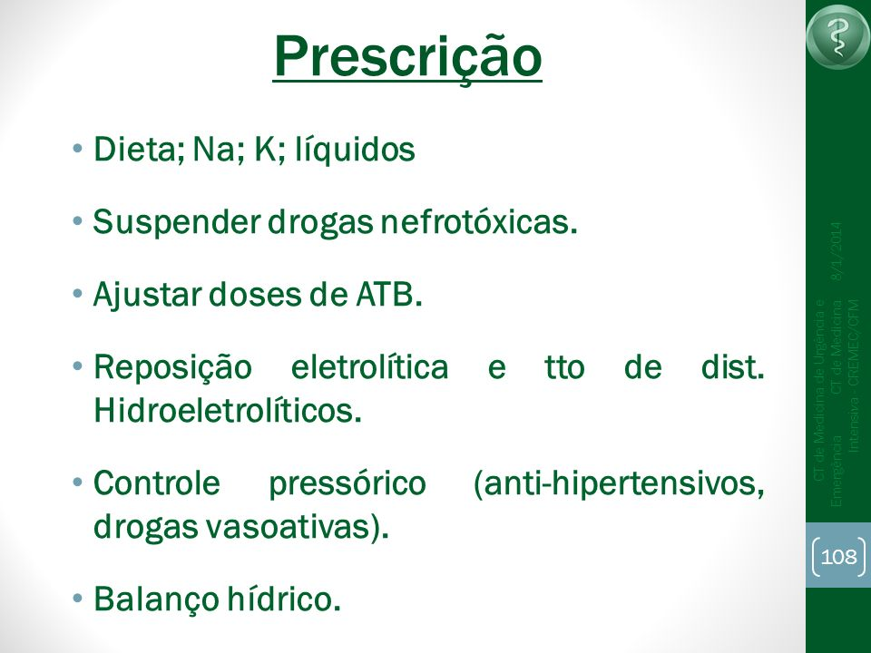 108 CT de Medicina de Urgência e Emergência CT de Medicina Intensiva - CREMEC/CFM 8/1/2014 Prescrição Dieta; Na; K; líquidos Suspender drogas nefrotóx