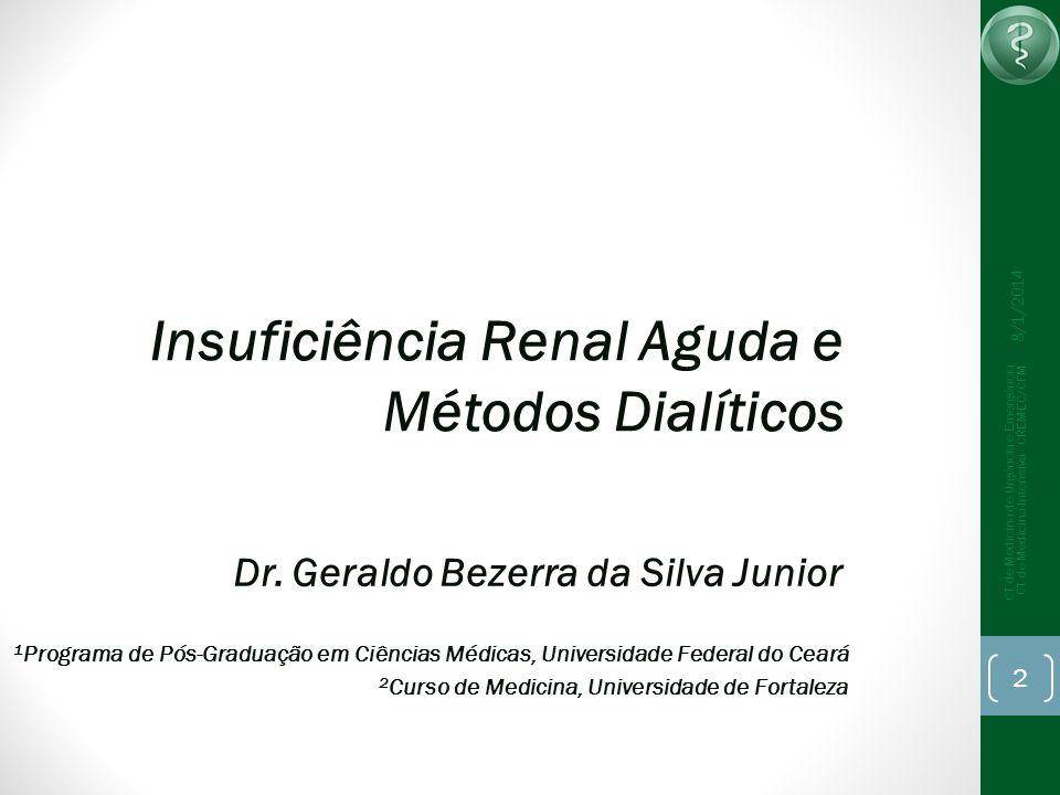 Insuficiência Renal Aguda e Métodos Dialíticos 8/1/2014 CT de Medicina de Urgência e Emergência CT de Medicina Intensiva - CREMEC/CFM 2 Dr. Geraldo Be
