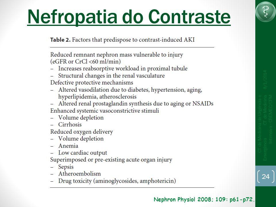 24 CT de Medicina de Urgência e Emergência CT de Medicina Intensiva - CREMEC/CFM 8/1/2014 Nefropatia do Contraste Nephron Physiol 2008; 109: p61-p72.