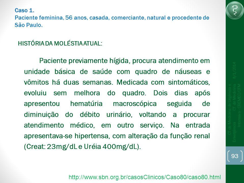 93 CT de Medicina de Urgência e Emergência CT de Medicina Intensiva - CREMEC/CFM 8/1/2014 Caso 1. Caso 1. Paciente feminina, 56 anos, casada, comercia