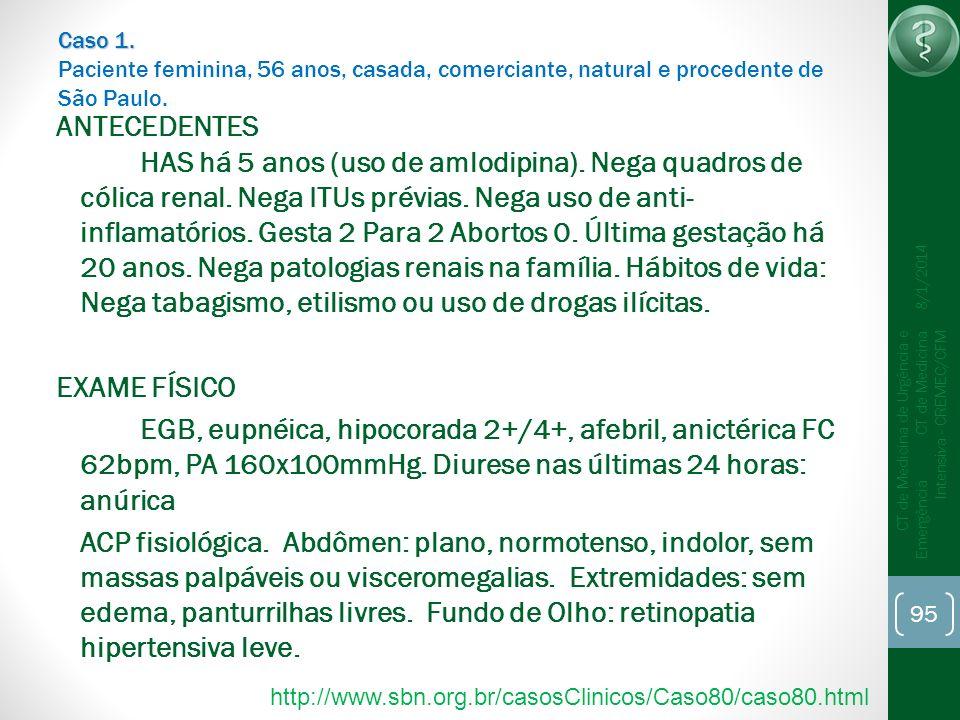 95 CT de Medicina de Urgência e Emergência CT de Medicina Intensiva - CREMEC/CFM 8/1/2014 Caso 1. Caso 1. Paciente feminina, 56 anos, casada, comercia